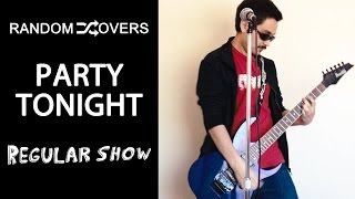 Regular Show - Party Tonight (Full Cover)