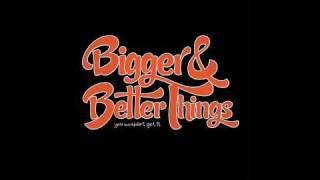 Watch Bigger  Better Things The Whatever Flow video