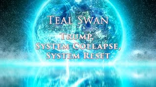 Trump, Earth Changes, System Collapse, System Reset - Teal Swan