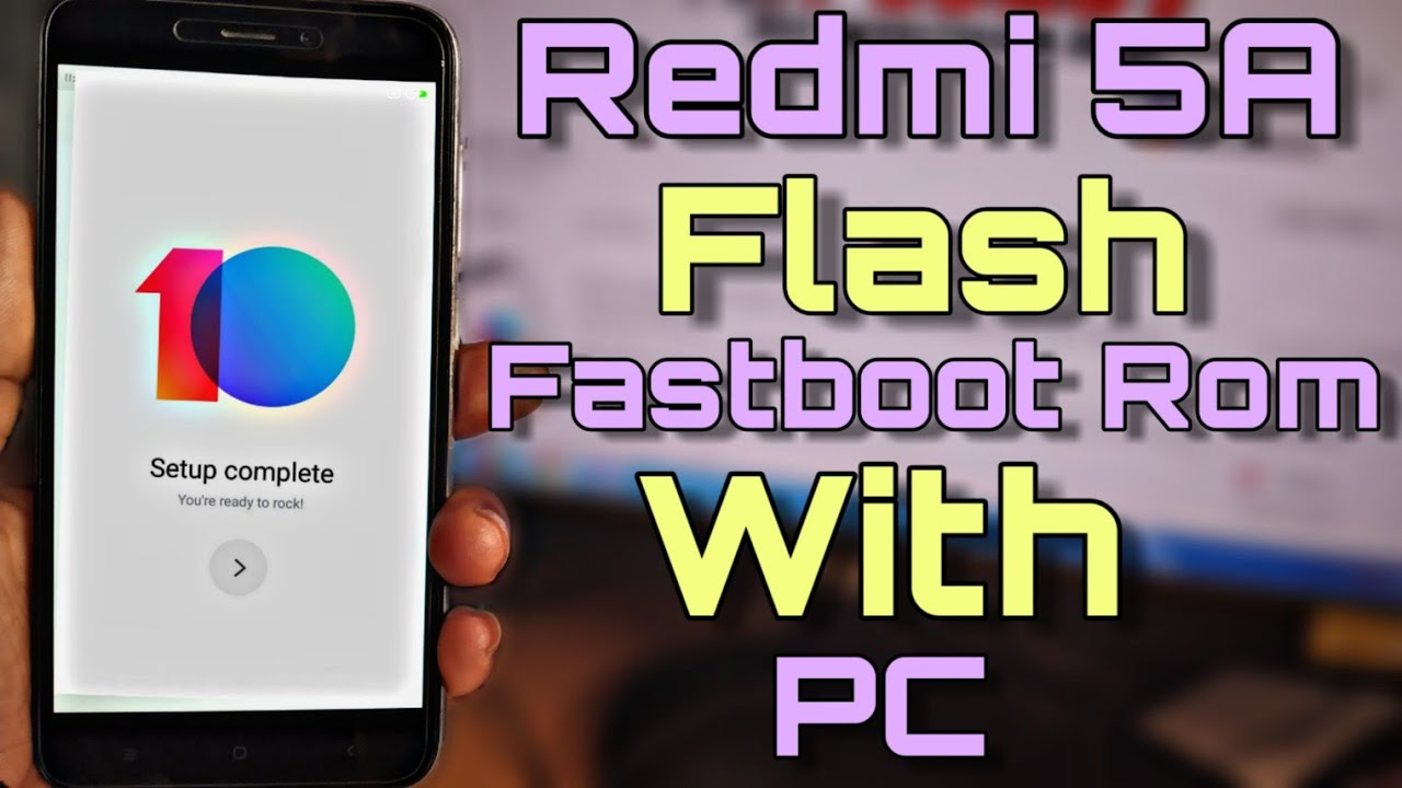 Redmi 5A Flash Miui 10 1 1 0 Fastboot Rom With Pc - How to Flash Redmi 5a  With Pc - Full Review
