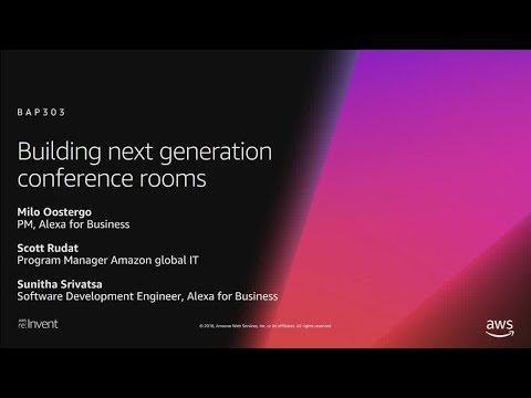AWS re:Invent 2018: Build the Next-Gen Meeting Room Experience Using Alexa for Business (BAP303-R1)