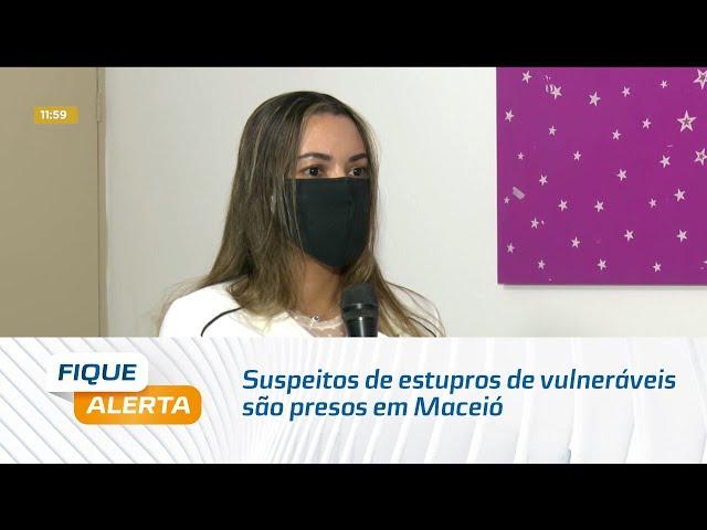Suspeitos de estupros de vulneráveis são presos em Maceió; Um deles é pastor