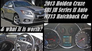 2013 Holden Cruze SRi JH Series II Auto MY13 Hatchback Car & what it is worth