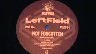 Leftfield  - Not Forgotten Hard Hands Mix
