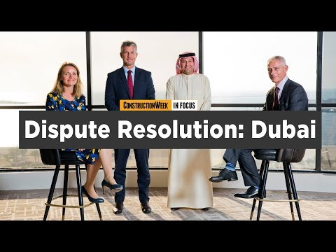 Construction Week In Focus | Dispute resolution in Dubai and beyond