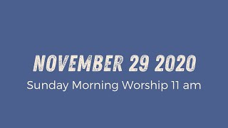 Sunday Morning Worship 11am // November 29 2020