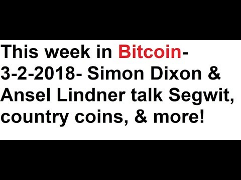 This week in Bitcoin- 3-2-2018- Simon Dixon & Ansel Lindner talk Segwit, country coins, & more!