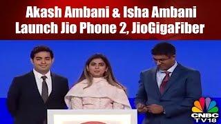 Akash Ambani & Isha Ambani Launch Jio Phone 2, JioGigaFiber | 41st #RILAGM LIVE | CNBC TV18