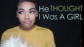 Storytime   He THOUGHT I Was A Girl!!