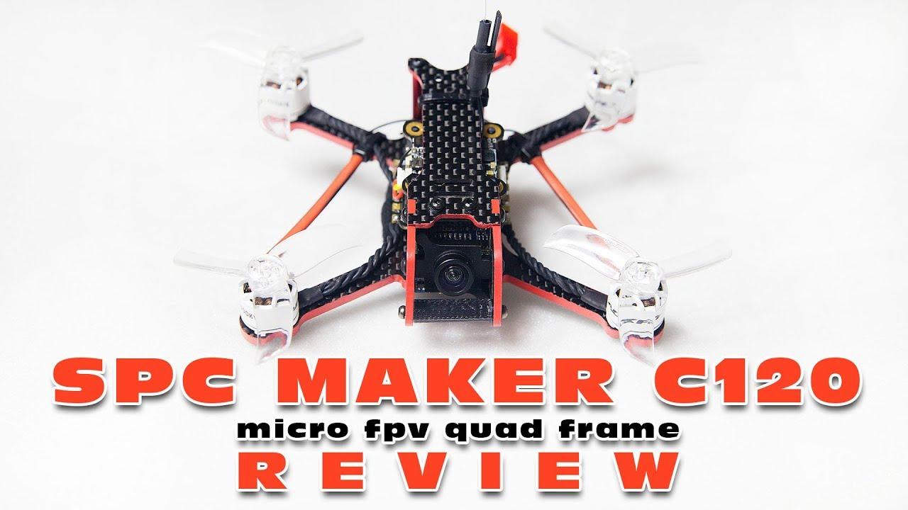 SPC Maker C120 - Micro FPV Quad Frame - Mini Review - YouTube