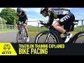 Triathlon Training Explained | Bike Pacing For Triathlon And Time Trialling