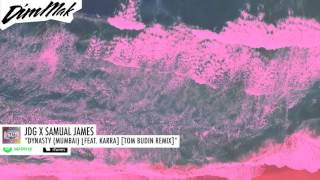 JDG X Samual James Feat KARRA Dynasty Mumbai Tom Budin Remix Audio L Dim Mak Records