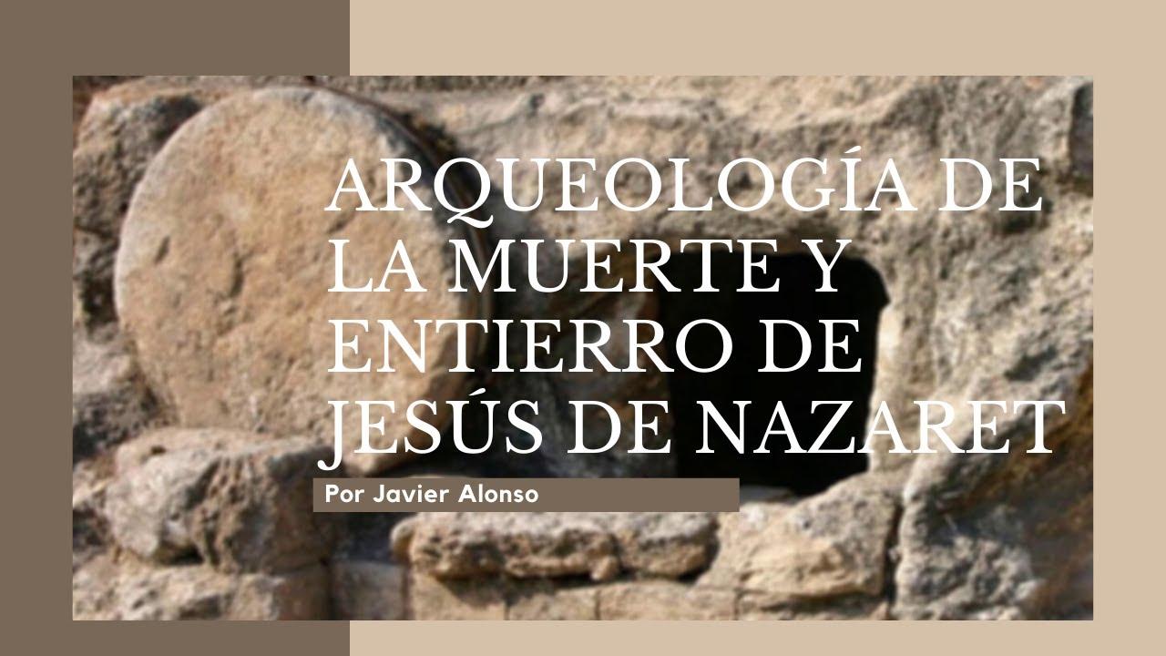 Arqueología De La Muerte Y Entierro De Jesús De Nazaret Youtube