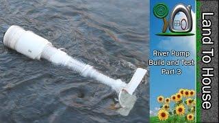 River Pump Build and Test part 3