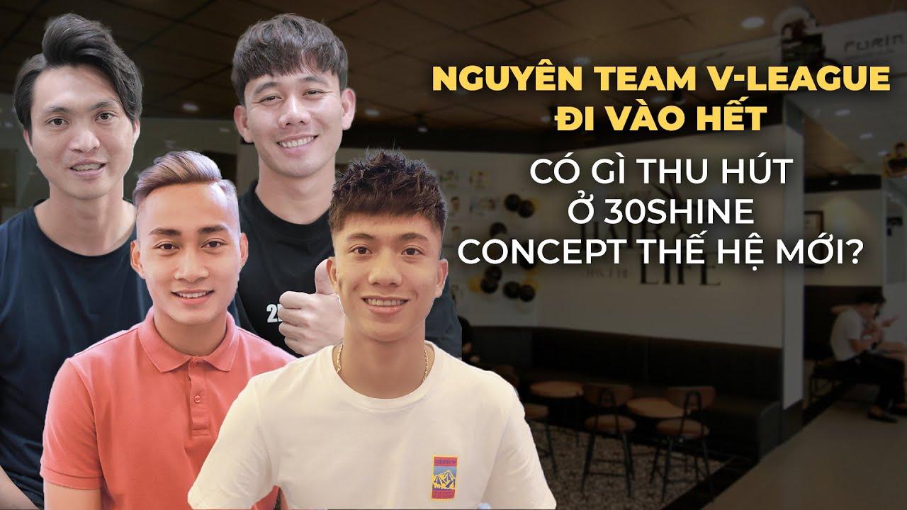 #LIFESTYLE | Thư Giãn Tại 30Shine Concept Thế Hệ Mới Cùng Dàn Cầu Thủ Sau Lượt Đi V League