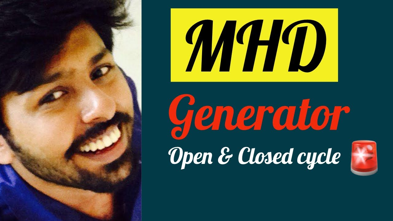 MHD GENERATOR(MAGNETO HYDRODYNAMIC POWER GENERATION OPEN AND CLOSED  CYCLE(quickly!)🔥