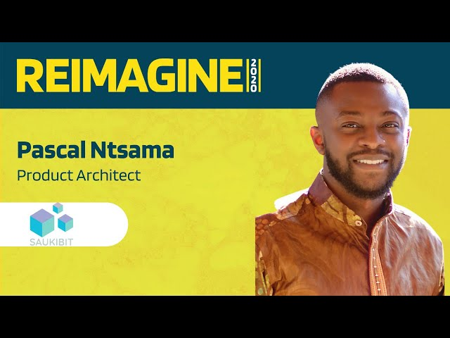 REIMAGINE 2020 v2.0 - Pascal Ntsama - Saukibit - Street Currency Solutions in Africa
