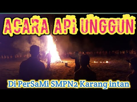 API UNGGUN DI ACARA  PERSAMI SMPN2 Karang intan / The bonfire wears/ MA made