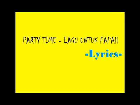 party time lagu untuk papah (lyrics)