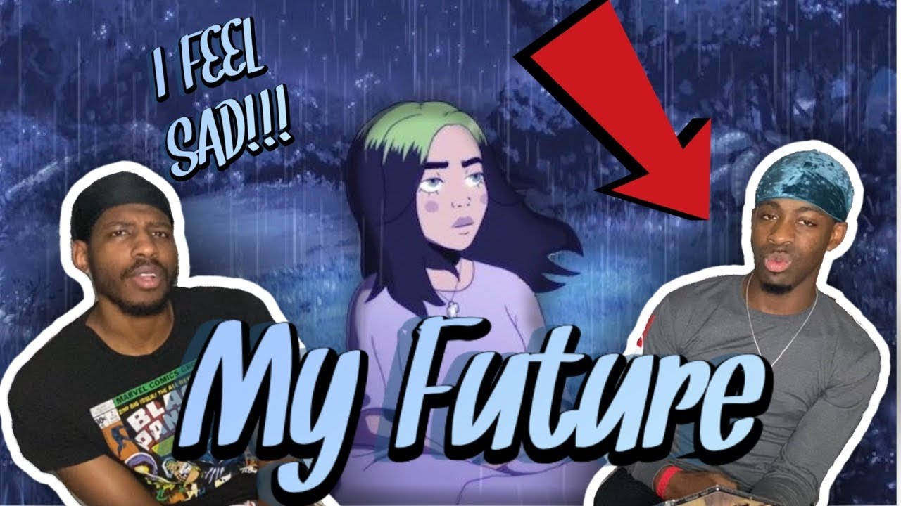 I FEEL SAD NOW!!!!! Billie Eilish - my future (FUNNY REACTION)