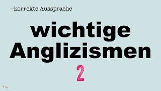 Korrekte Aussprache: Wichtige Anglizismen – 2