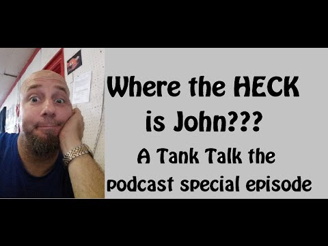 Where the HECK is John??? What's up with KGTropicals Tank Talk the podcast!!