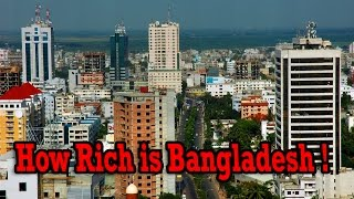 Where is Bangladeshi economy - How rich is Bangladesh !