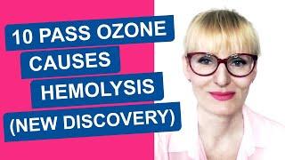 10 PASS OZONE TREATMENT CAUSES HEMOLYSIS (NEW DISCOVERY)
