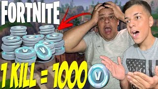 1 KILL = 1000 VBUCKS I BET AGAIN WITH MY FATHER AT FORTNITE