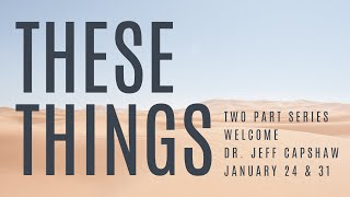 Sunday Morning Live' 24 January - Dr. Jeff Capshaw - These Things Pt. 1