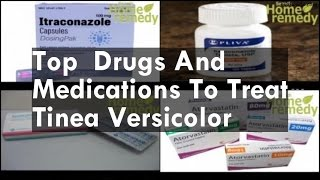 Drugs And Medications To Treat Tinea Versicolor