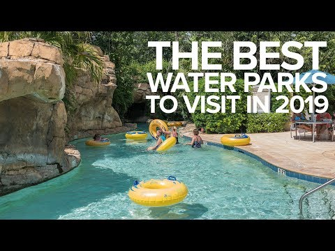 The Best Water Parks To Visit In 2019