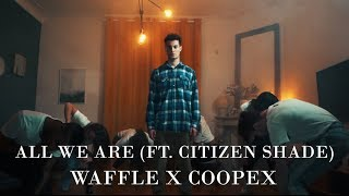 Waffle X Coopex - All We Are (ft. Citizen Shade) | Official Video dinle ve mp3 indir