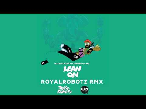 Major Lazer & DJ Snake - Lean On feat. MØ (RoyalRobotz Remix)
