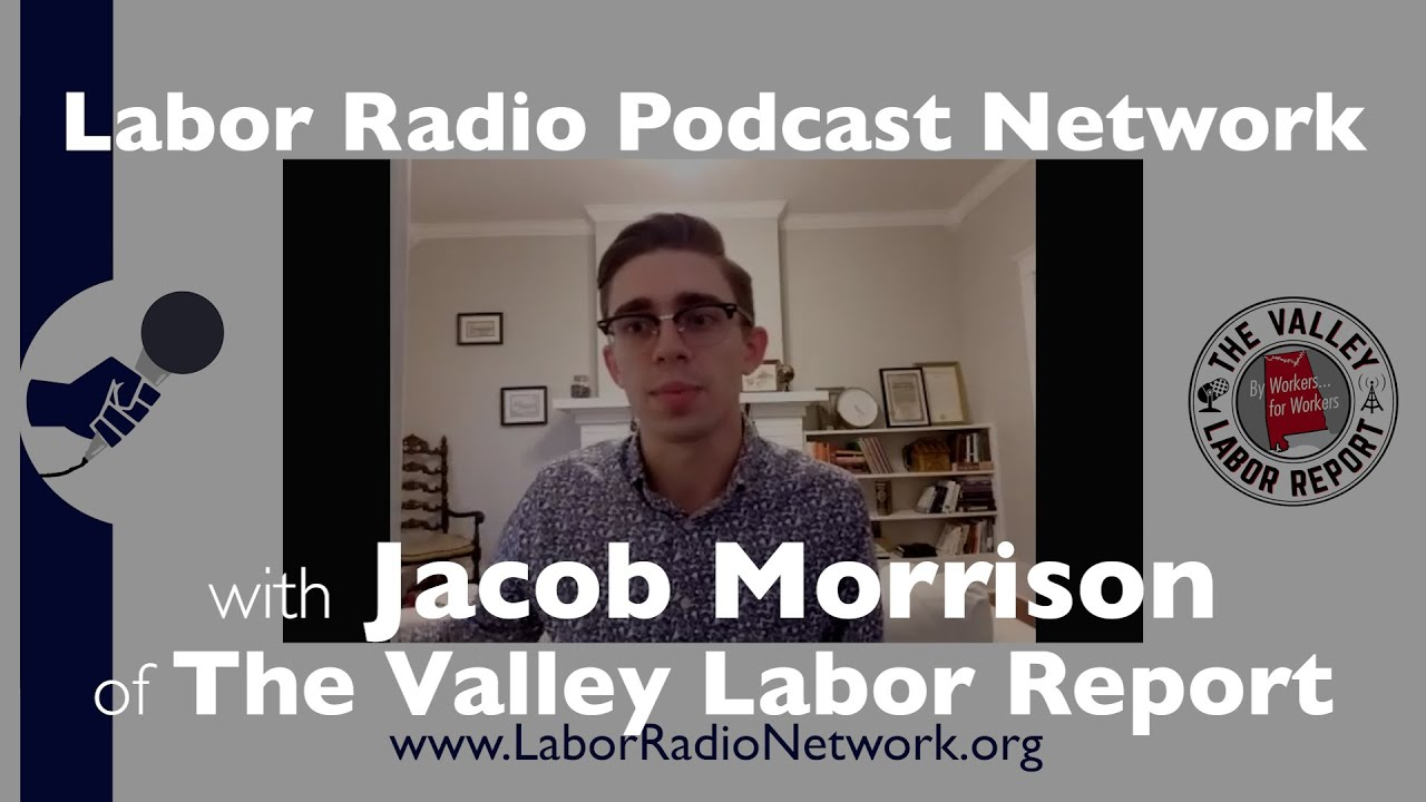 Jacob Morrison of The Valley Labor Report - Labor Radio Podcast Member Spotlight Series