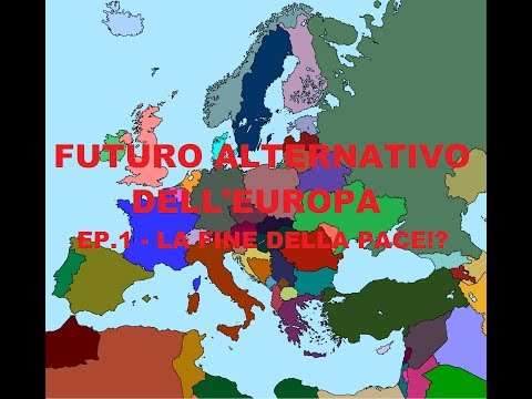 Futuro alternativo dell'Europa [IRREALISTICO] EP.1 La fine della pace?!