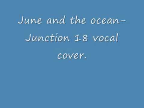 June and the ocean (acoustic)-Junction 18. vocal cover