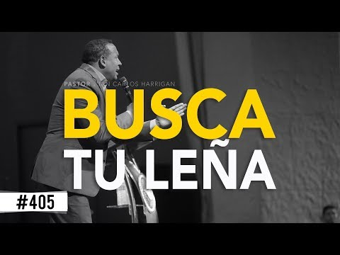 Busca tu leña - Pastor Juan Carlos Harrigan