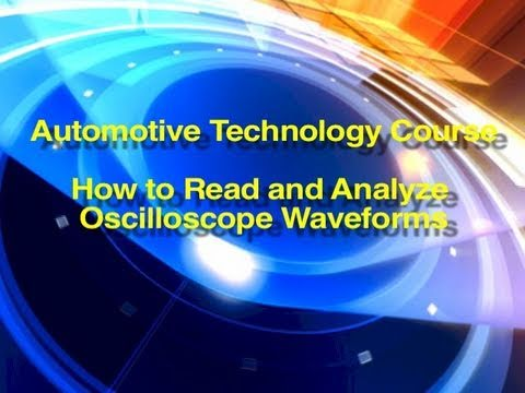 Automotive Technology Course | Reading & Analyzing Electronic Scope Waveforms
