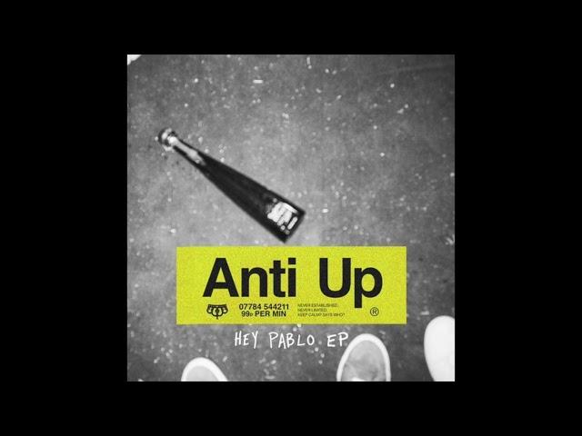 Anti Up - Hey Pablo