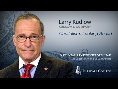 """Capitalism: Looking Ahead"" - Larry Kudlow"