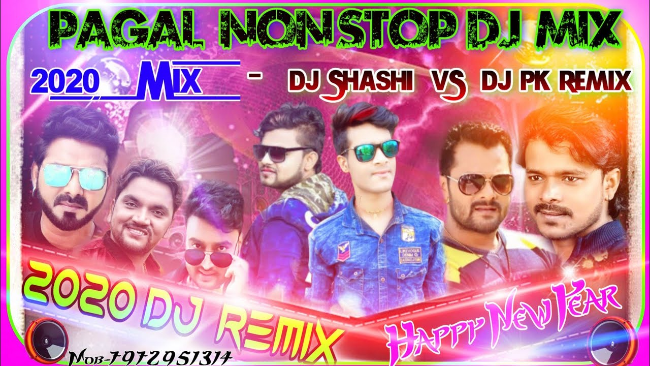 New Dj Song Bhojpuri Nonstop 2020 Pagal Dance Mix Dj Shashi Youtube