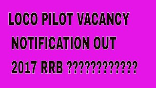 Loco Pilot VACANCY 2017 NOTIFICATION OUT RRB 2017 Video