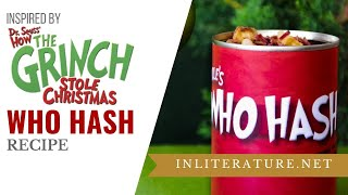 Who Hash Recipe | How The Grinch Stole Christmas | Food In Literature