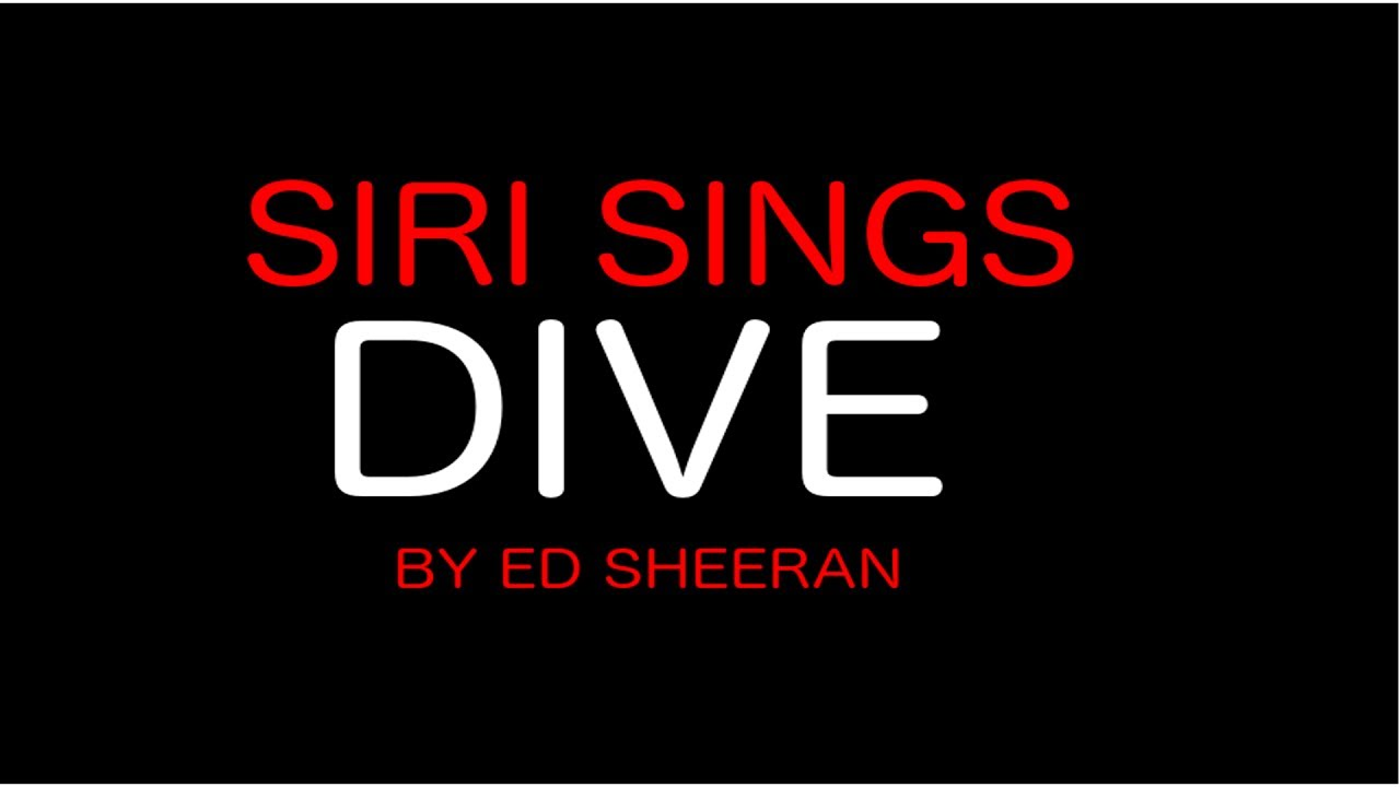 Siri sing dive by ed sheeran cover with lyrics 4k youtube - Dive ed sheeran ...