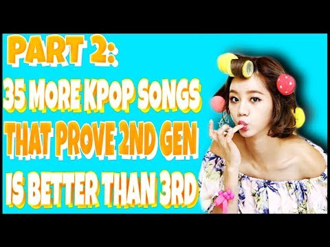 TOP 35 MORE KPOP SONGS FROM 2ND GEN THAT ARE BETTER THEN 3RD GEN (THERE WILL BE MORE BLOOD)