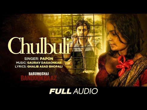Chulbuli chulbuli zindagi   Babumoshai Bandookbaaz   Nawazuddin Siddiqui   Papon
