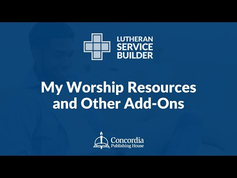 Lutheran Service Builder Training Webinar—Session 4: My Worship Resources and Other Add-Ons