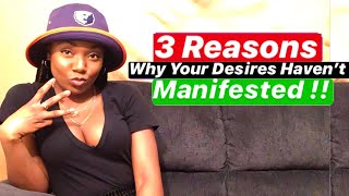 THE ONLY 3 Reasons Why Your Desires Have Not Yet Manifested