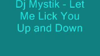 Dj Mystik - Let Me Lick You Up and Down